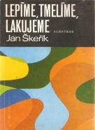 Jan Škeřik- Lepíme, tmelíme, lakujeme
