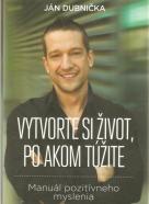 Ján Dubnička- Vytvorte si živoi, po akom túžite