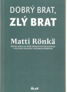 Matti Ronka- Dobrý brat, zlý brat