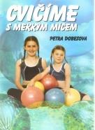 P.Dobešová- Cvičíme s měkkým míčem