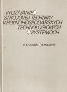 B.Studeník- Využívanie strojovej technikyv poľnohospodárskych technologických systémoch